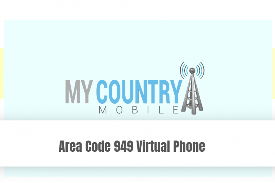 Area Code 949 Virtual Phone - My Country Mobile