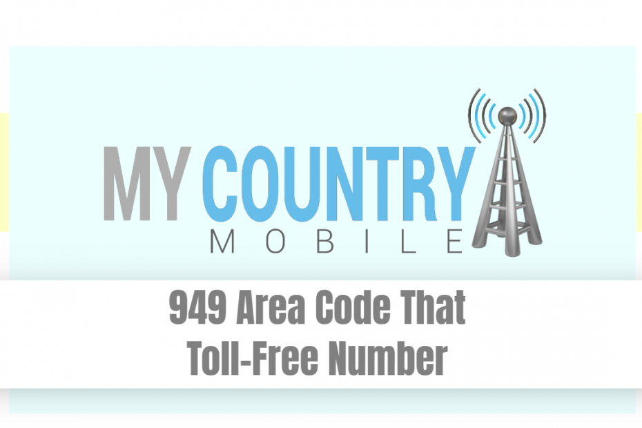 949 Area Code That Toll-Free Number - My Country Mobile