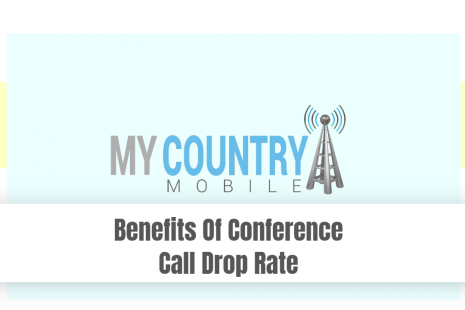 Benefits Of Conference Call Drop Rate - My Country Mobile